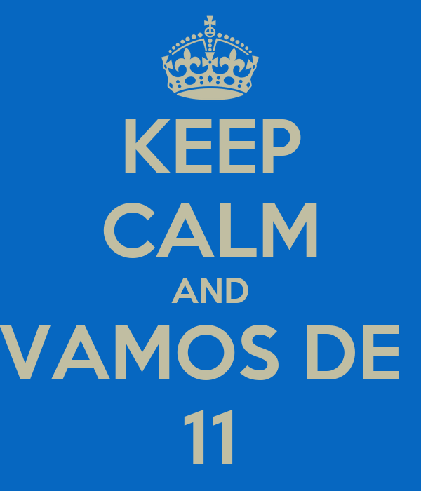 KEEP CALM AND VAMOS DE  11