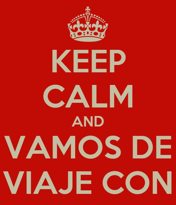 KEEP CALM AND VAMOS DE VIAJE CON