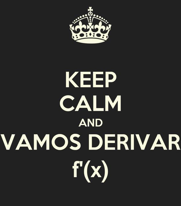 KEEP CALM AND VAMOS DERIVAR f'(x)