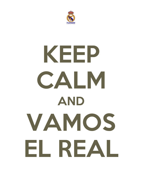 KEEP CALM AND VAMOS EL REAL
