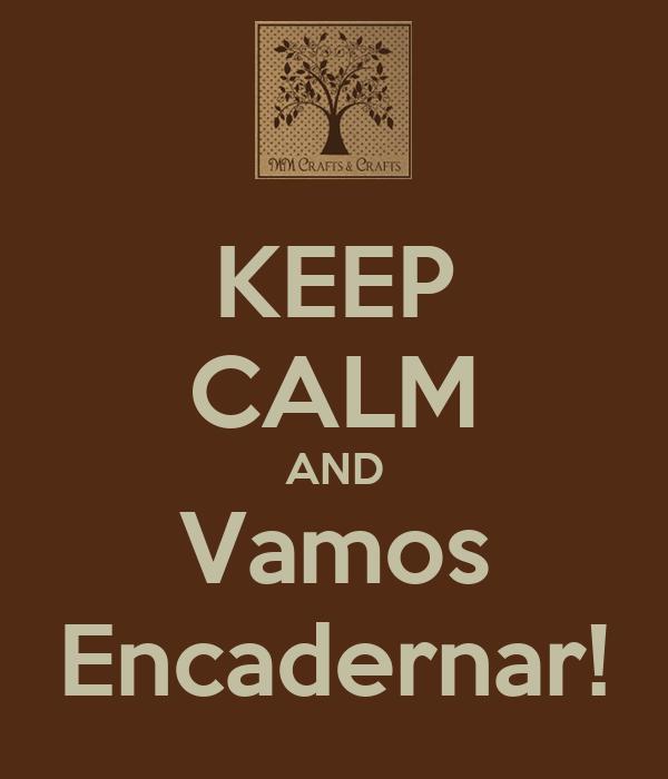 KEEP CALM AND Vamos Encadernar!