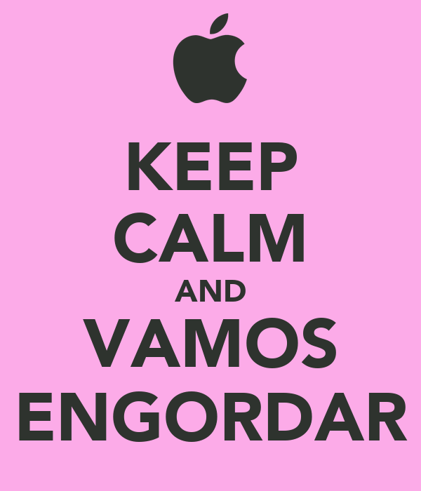 KEEP CALM AND VAMOS ENGORDAR