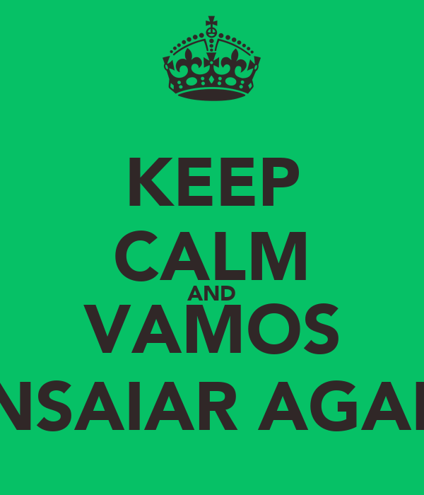 KEEP CALM AND VAMOS ENSAIAR AGAIN