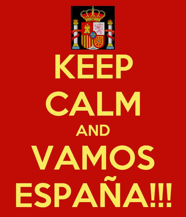 KEEP CALM AND VAMOS ESPAÑA!!!