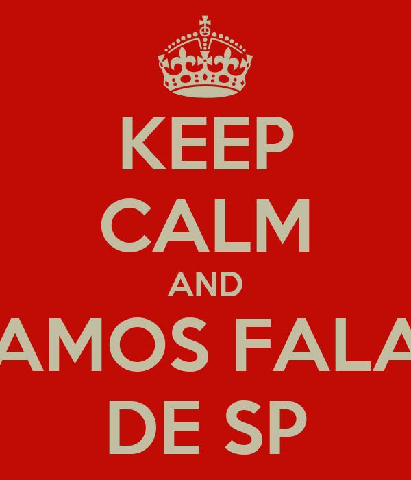 KEEP CALM AND VAMOS FALAR DE SP