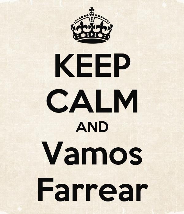 KEEP CALM AND Vamos Farrear