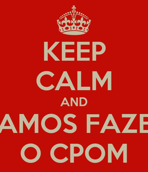 KEEP CALM AND VAMOS FAZER O CPOM
