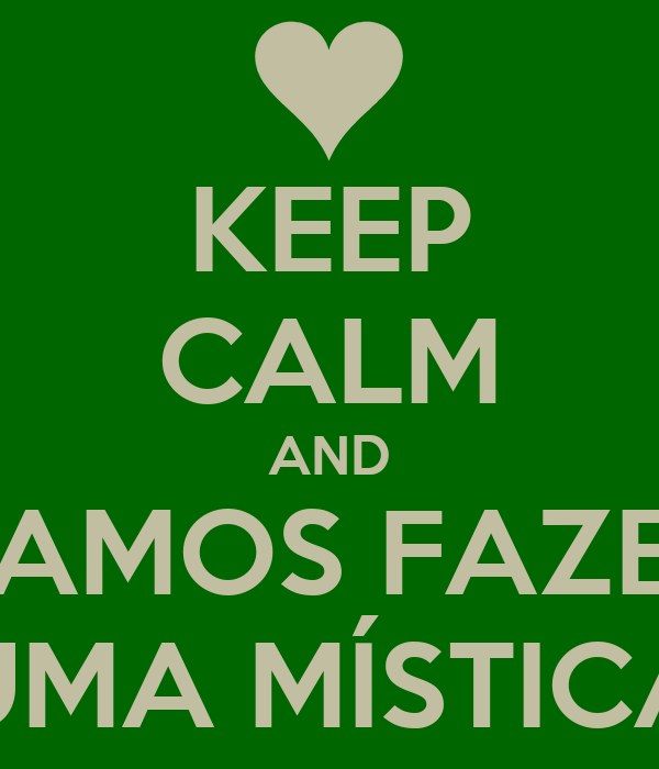 KEEP CALM AND VAMOS FAZER UMA MÍSTICA