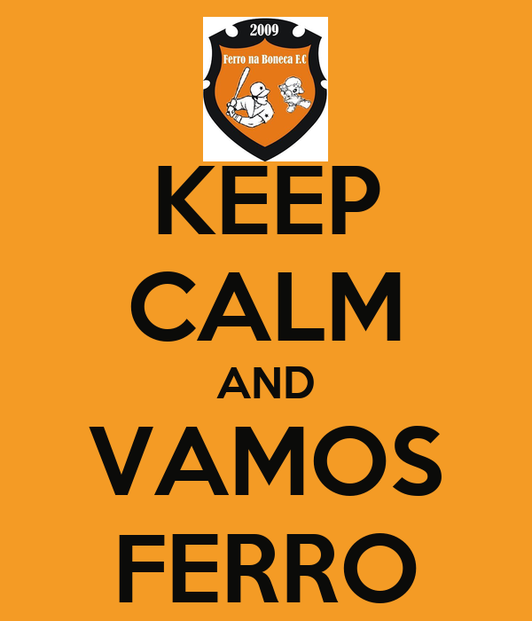 KEEP CALM AND VAMOS FERRO