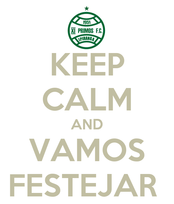 KEEP CALM AND VAMOS FESTEJAR