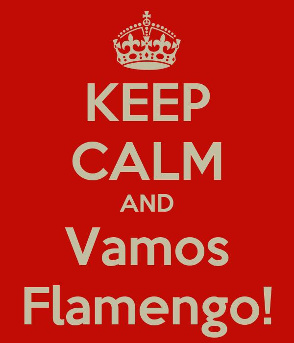 KEEP CALM AND Vamos Flamengo!