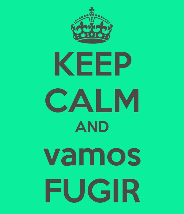 KEEP CALM AND vamos FUGIR