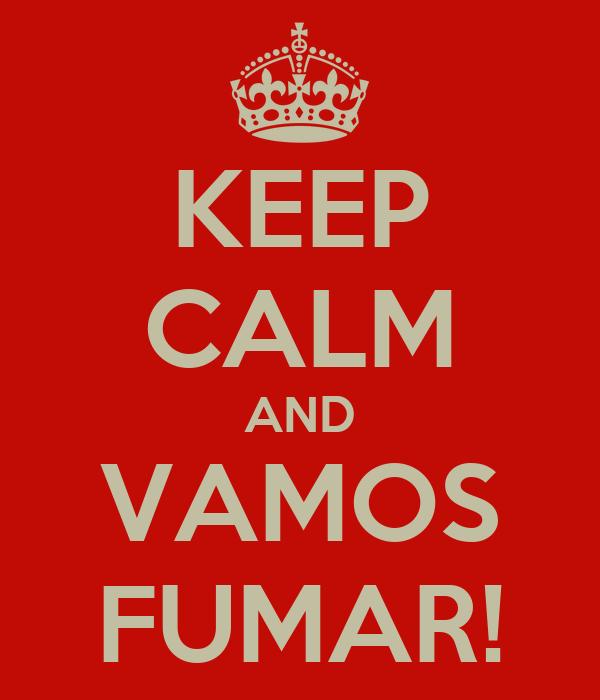 KEEP CALM AND VAMOS FUMAR!