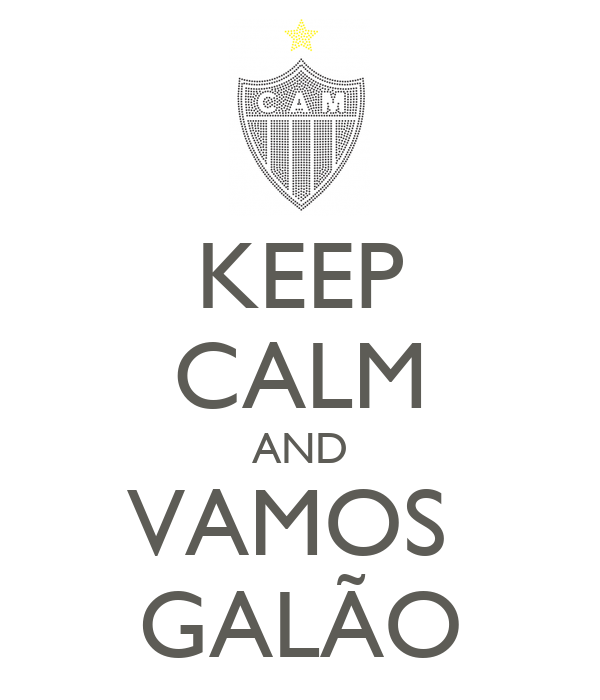 KEEP CALM AND VAMOS  GALÃO