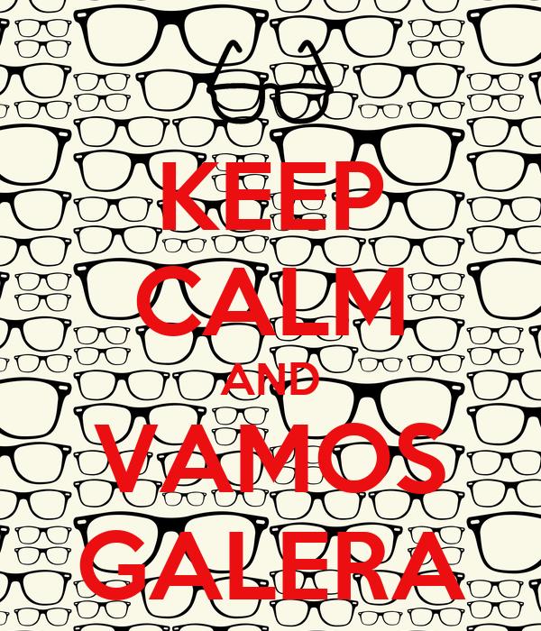 KEEP CALM AND VAMOS GALERA