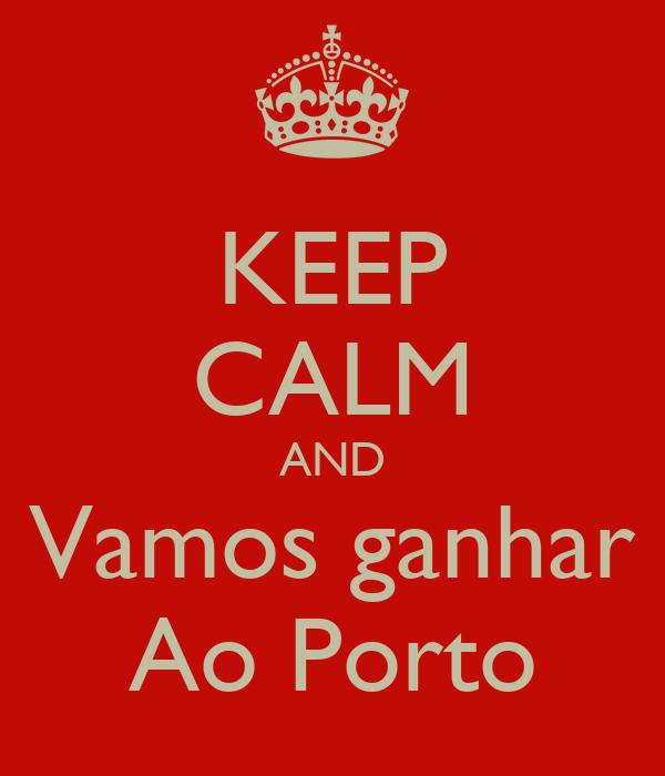 KEEP CALM AND Vamos ganhar Ao Porto