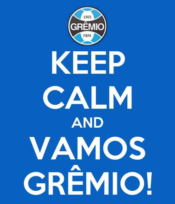 KEEP CALM AND VAMOS GRÊMIO!