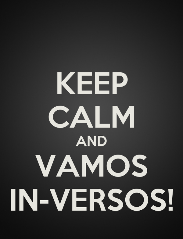 KEEP CALM AND VAMOS IN-VERSOS!
