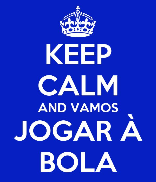 KEEP CALM AND VAMOS JOGAR À BOLA