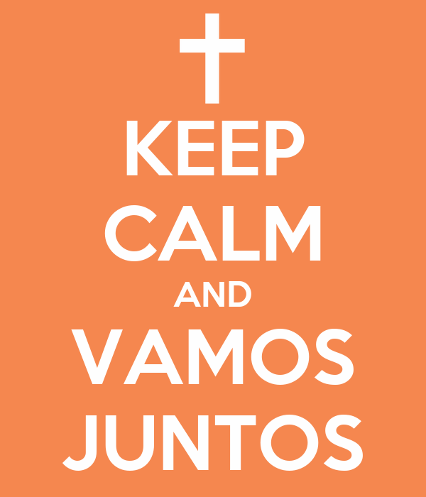 KEEP CALM AND VAMOS JUNTOS