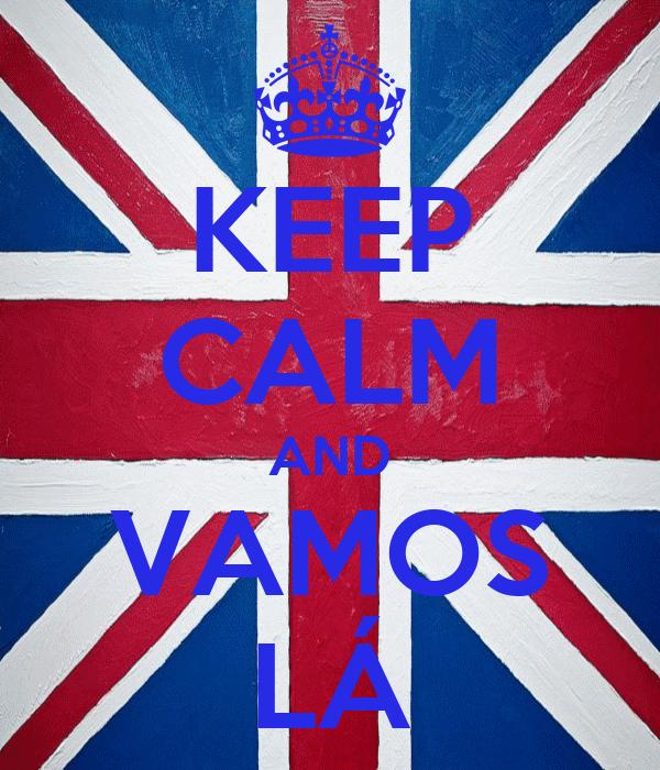 KEEP CALM AND VAMOS LÁ
