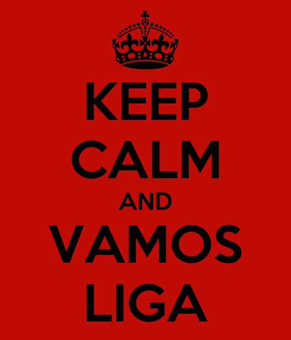 KEEP CALM AND VAMOS LIGA