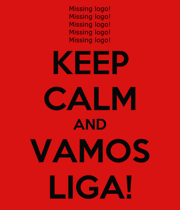 KEEP CALM AND VAMOS LIGA!