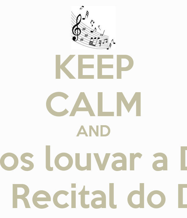 KEEP CALM AND Vamos louvar a Deus No 15º Recital do Demad