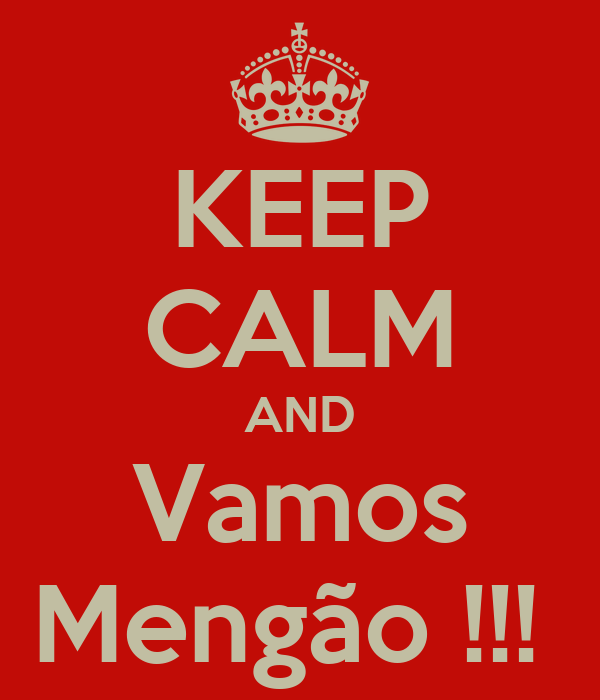 KEEP CALM AND Vamos Mengão !!!