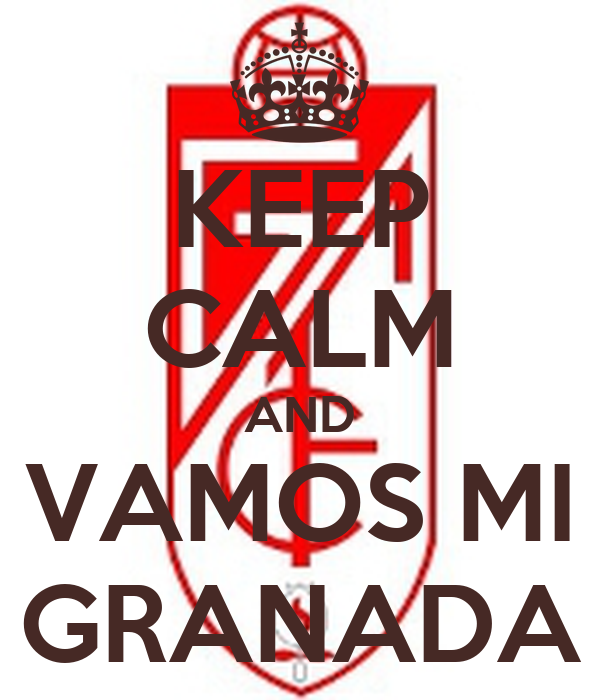 KEEP CALM AND VAMOS MI GRANADA