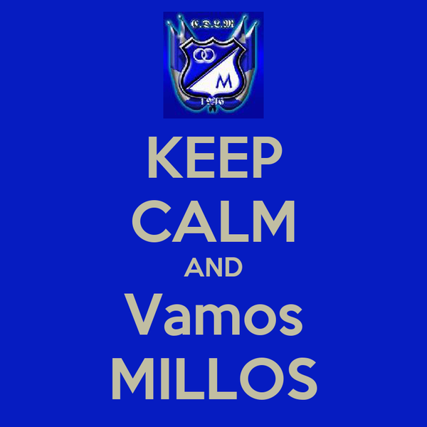 KEEP CALM AND Vamos MILLOS