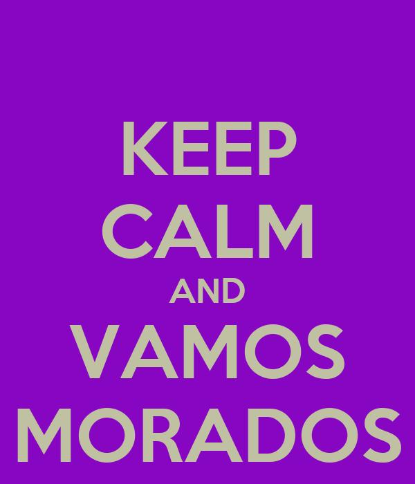KEEP CALM AND VAMOS MORADOS