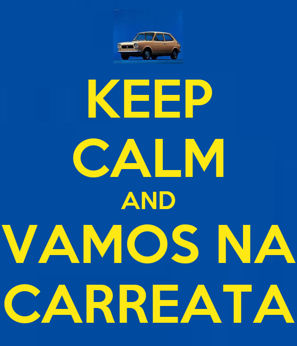 KEEP CALM AND VAMOS NA CARREATA