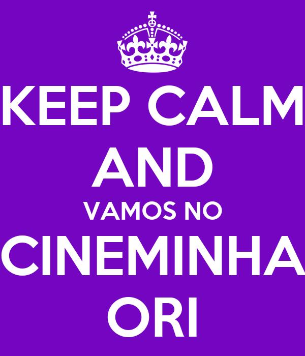 KEEP CALM AND VAMOS NO CINEMINHA ORI