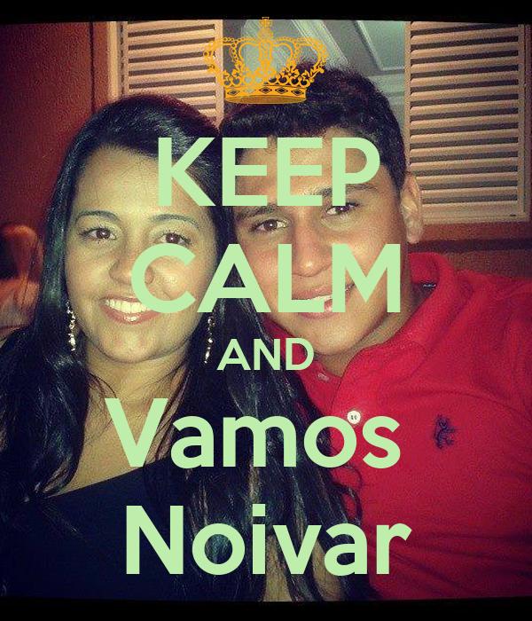 KEEP CALM AND Vamos  Noivar