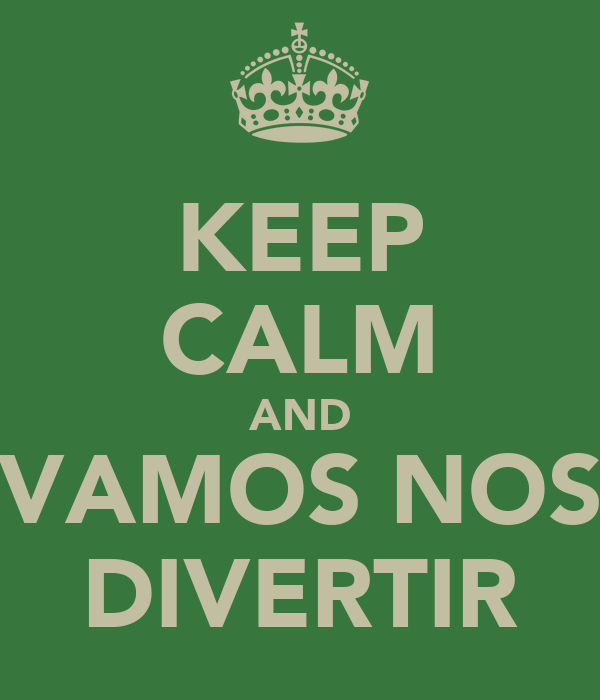 KEEP CALM AND VAMOS NOS DIVERTIR