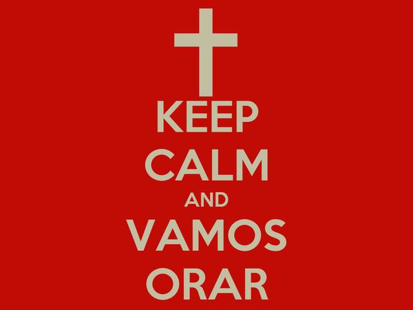 KEEP CALM AND VAMOS ORAR