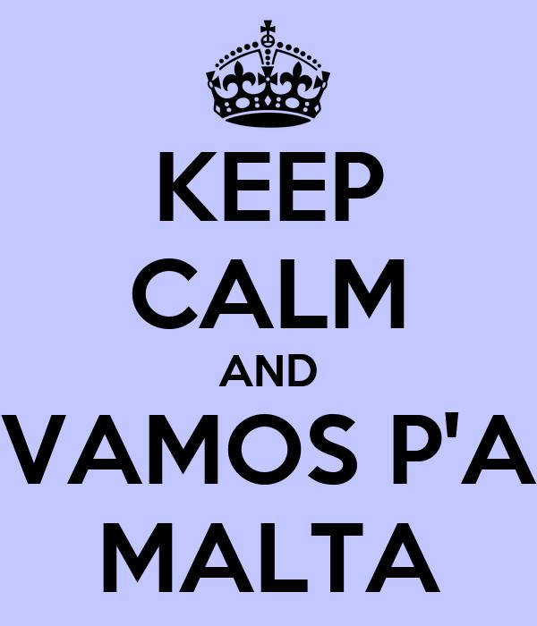 KEEP CALM AND VAMOS P'A MALTA