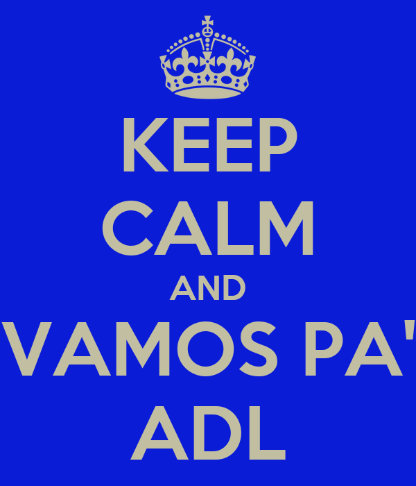 KEEP CALM AND VAMOS PA' ADL