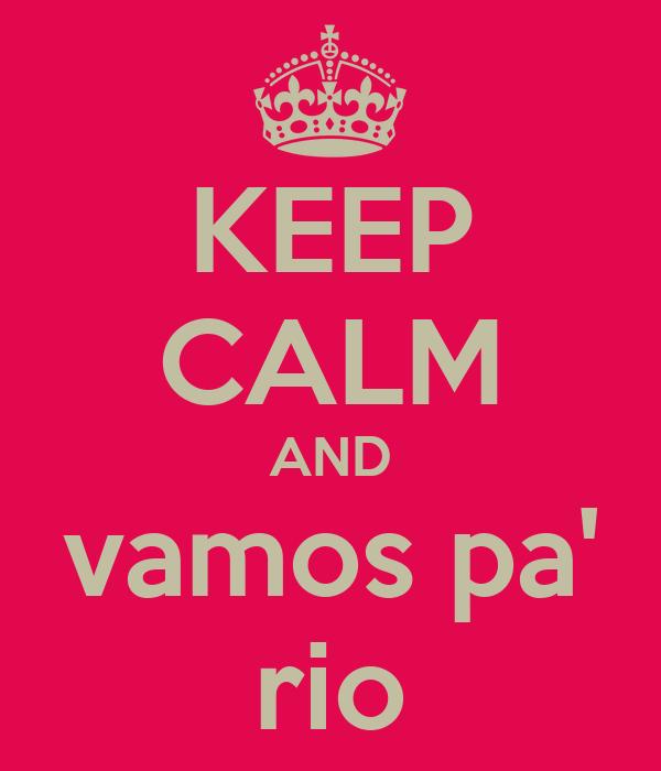 KEEP CALM AND vamos pa' rio