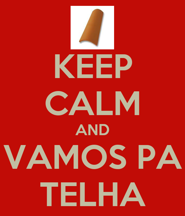 KEEP CALM AND VAMOS PA TELHA