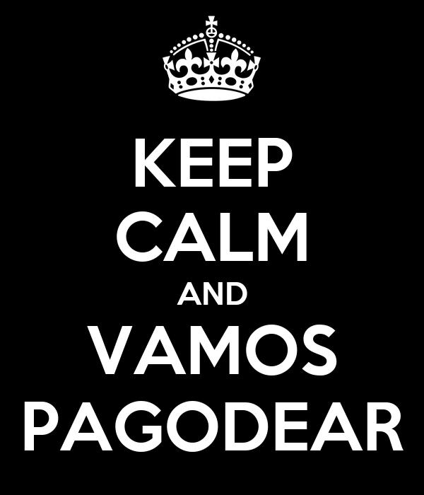 KEEP CALM AND VAMOS PAGODEAR