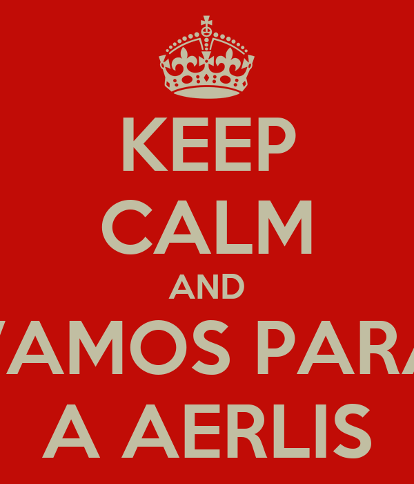 KEEP CALM AND VAMOS PARA A AERLIS