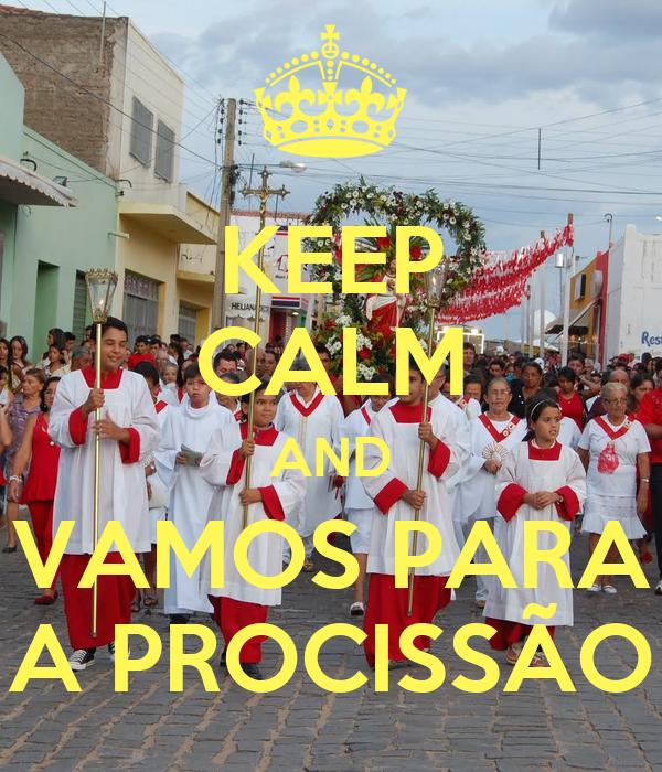 KEEP CALM AND VAMOS PARA A PROCISSÃO