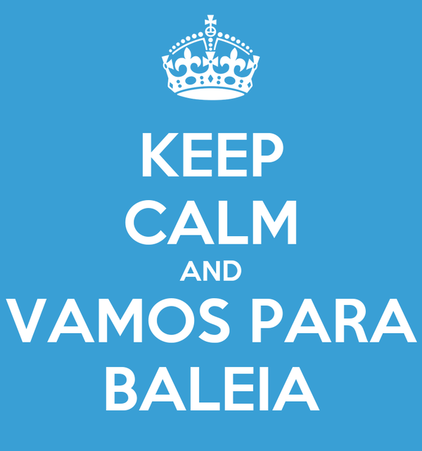 KEEP CALM AND VAMOS PARA BALEIA