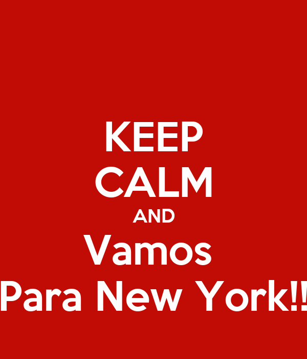 KEEP CALM AND Vamos  Para New York!!