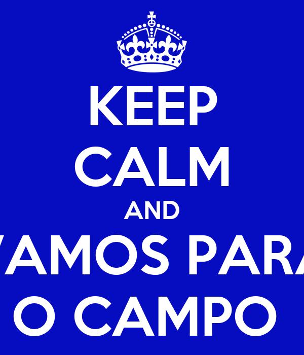 KEEP CALM AND VAMOS PARA O CAMPO