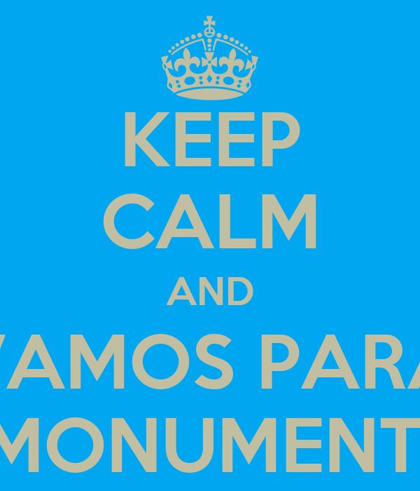 KEEP CALM AND VAMOS PARA O MONUMENTAL