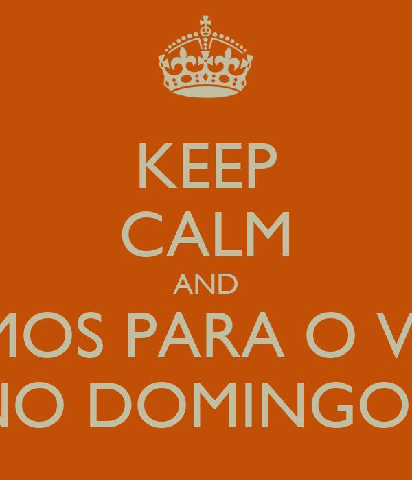 KEEP CALM AND VAMOS PARA O VIRÔ NO DOMINGO?!