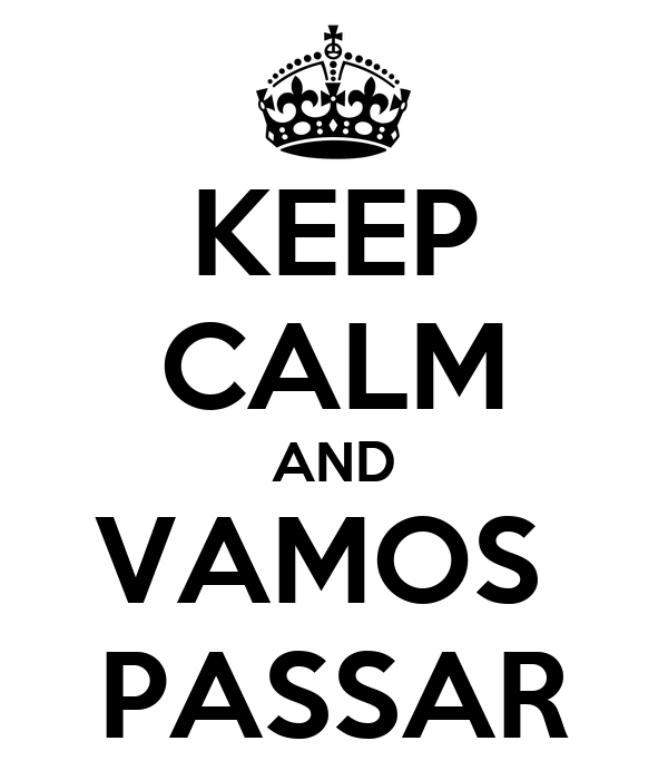 KEEP CALM AND VAMOS  PASSAR